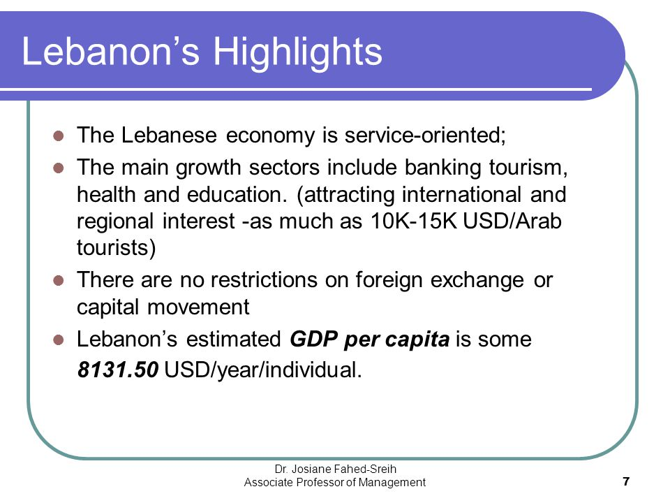 Lebanon's Highlights The Lebanese economy is service-oriented; The main growth sectors include banking tourism, health and education. (attracting inte
