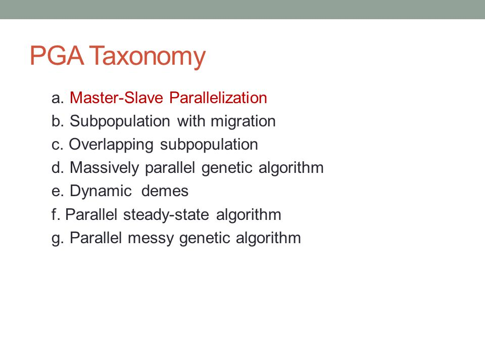 PGA Taxonomy a. Master-Slave Parallelization b. Subpopulation with migration c. Overlapping subpopulation d. Massively parallel genetic algorithm e. D