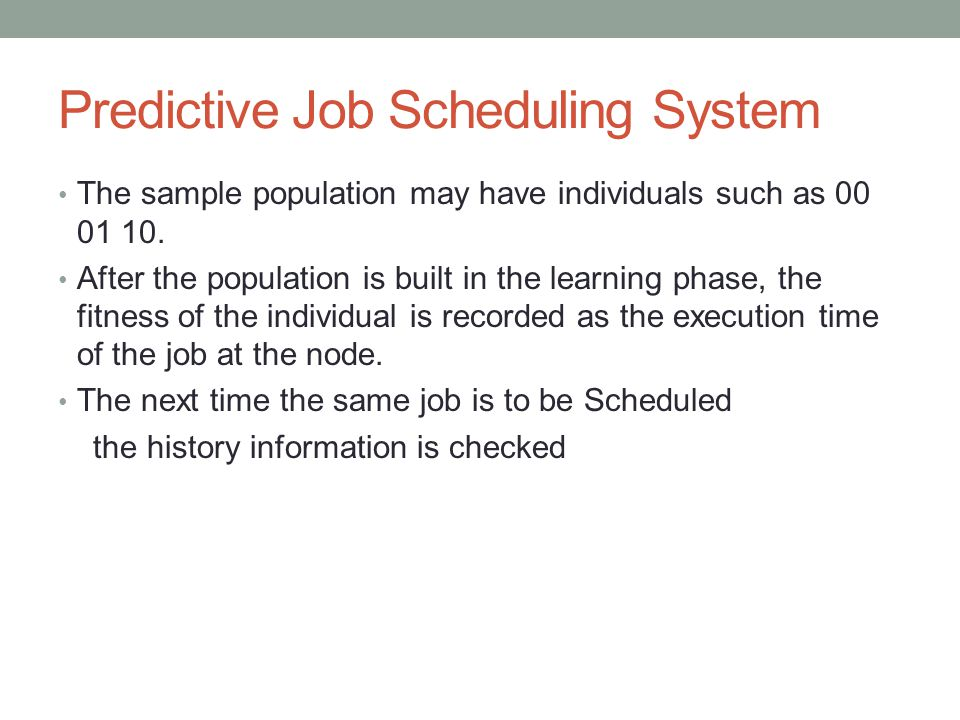 Predictive Job Scheduling System The sample population may have individuals such as 00 01 10. After the population is built in the learning phase, the