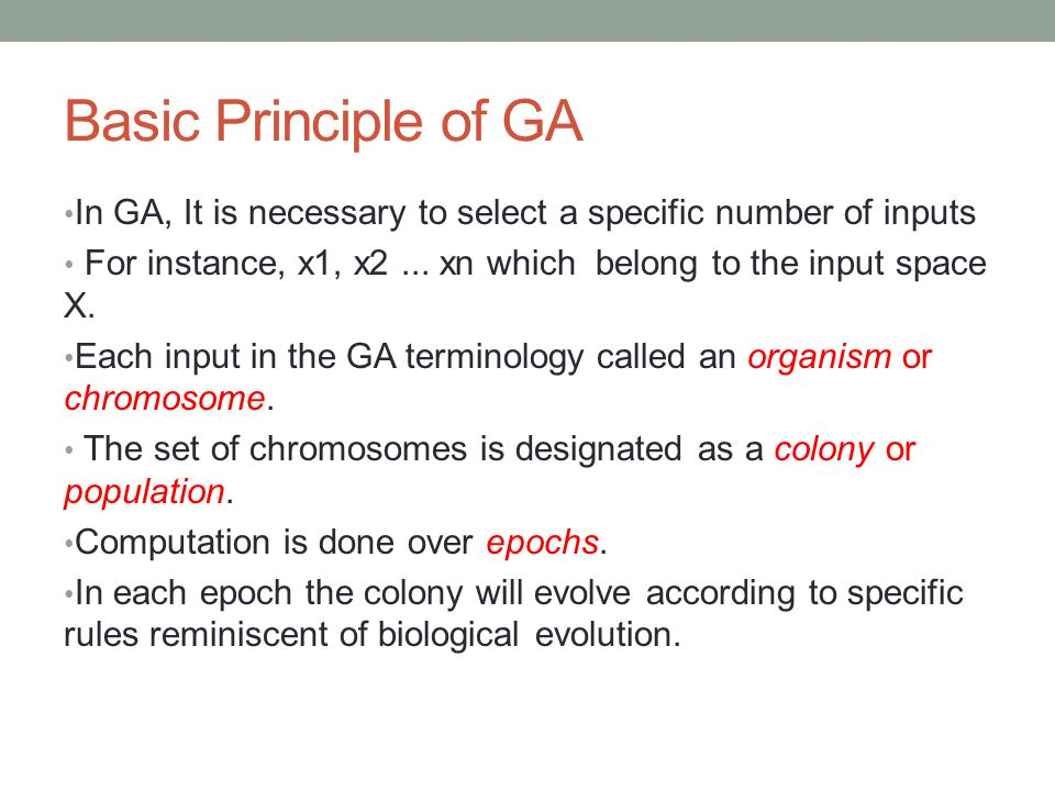 Basic Principle of GA In GA, It is necessary to select a specific number of inputs For instance, x1, x2... xn which belong to the input space X. Each