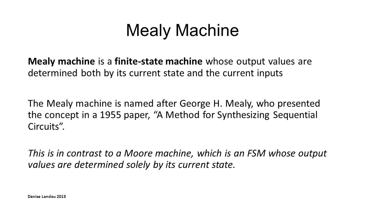 Denise Landau 2013 Mealy Machine A simple Mealy machine has one input and one output.