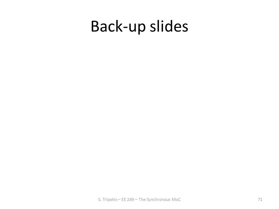 Back-up slides 71S. Tripakis – EE 249 – The Synchronous MoC
