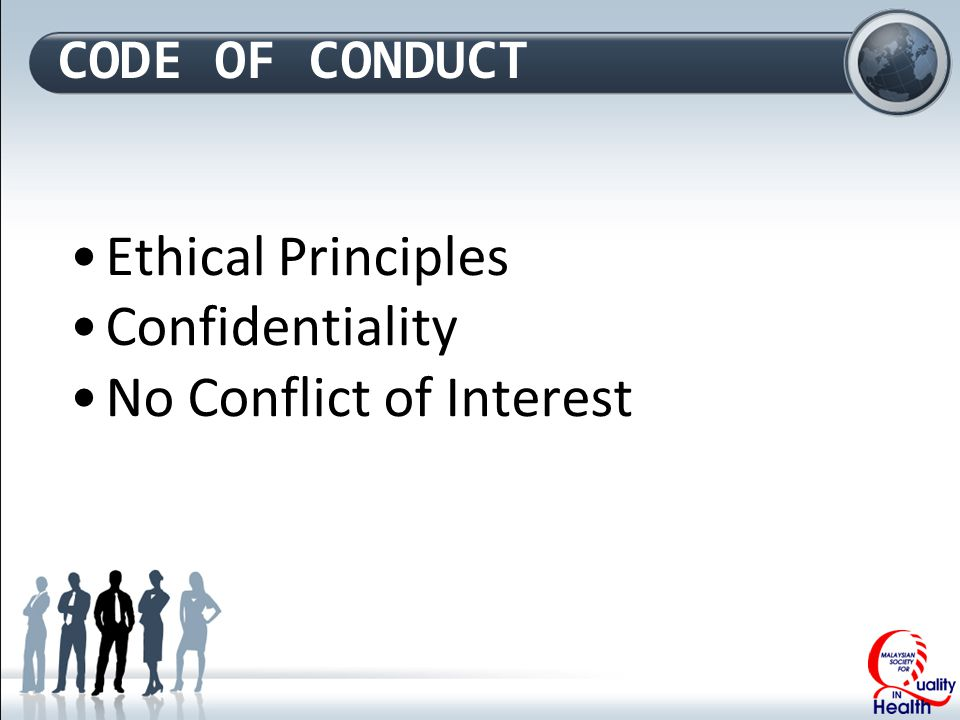 CODE OF CONDUCT Ethical Principles Confidentiality No Conflict of Interest