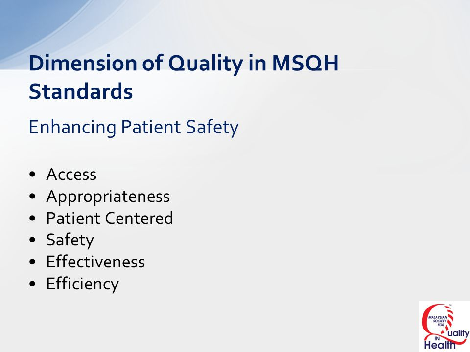 Dimension of Quality in MSQH Standards Enhancing Patient Safety Access Appropriateness Patient Centered Safety Effectiveness Efficiency