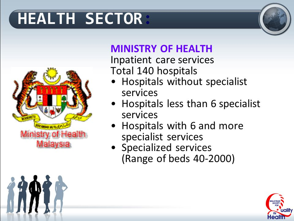 HEALTH SECTOR: MINISTRY OF HEALTH Inpatient care services Total 140 hospitals Hospitals without specialist services Hospitals less than 6 specialist services Hospitals with 6 and more specialist services Specialized services (Range of beds 40-2000)