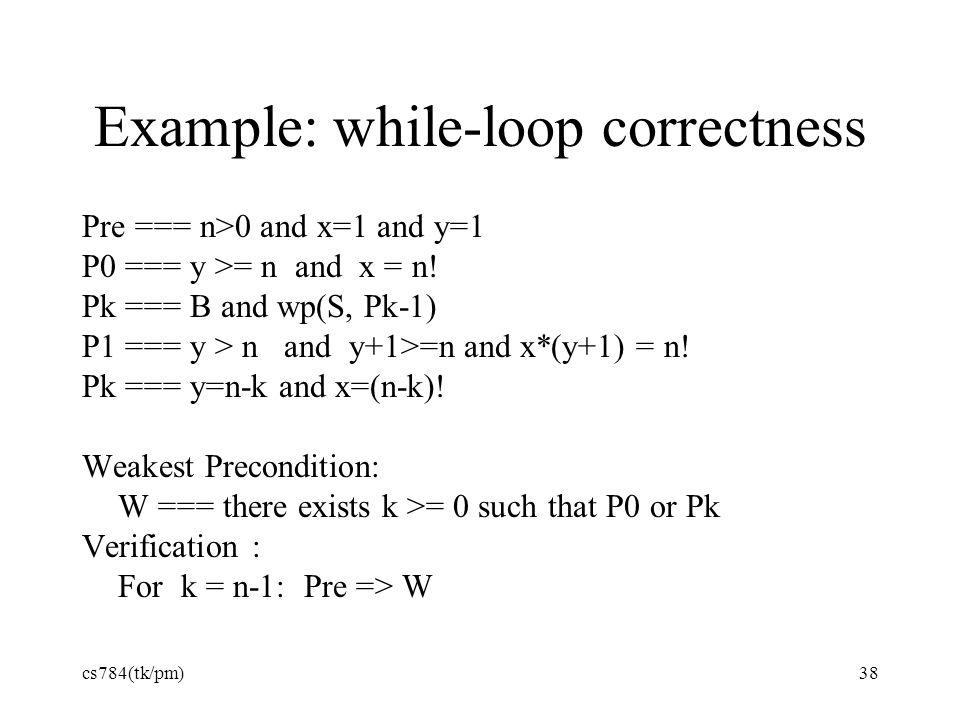Example: while-loop correctness Pre === n>0 and x=1 and y=1 P0 === y >= n and x = n.