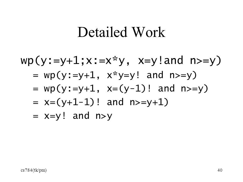 Detailed Work wp(y:=y+1;x:=x*y, x=y!and n>=y) = wp(y:=y+1, x*y=y.