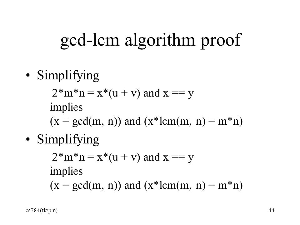 gcd-lcm algorithm proof Simplifying 2*m*n = x*(u + v) and x == y implies (x = gcd(m, n)) and (x*lcm(m, n) = m*n) Simplifying 2*m*n = x*(u + v) and x =
