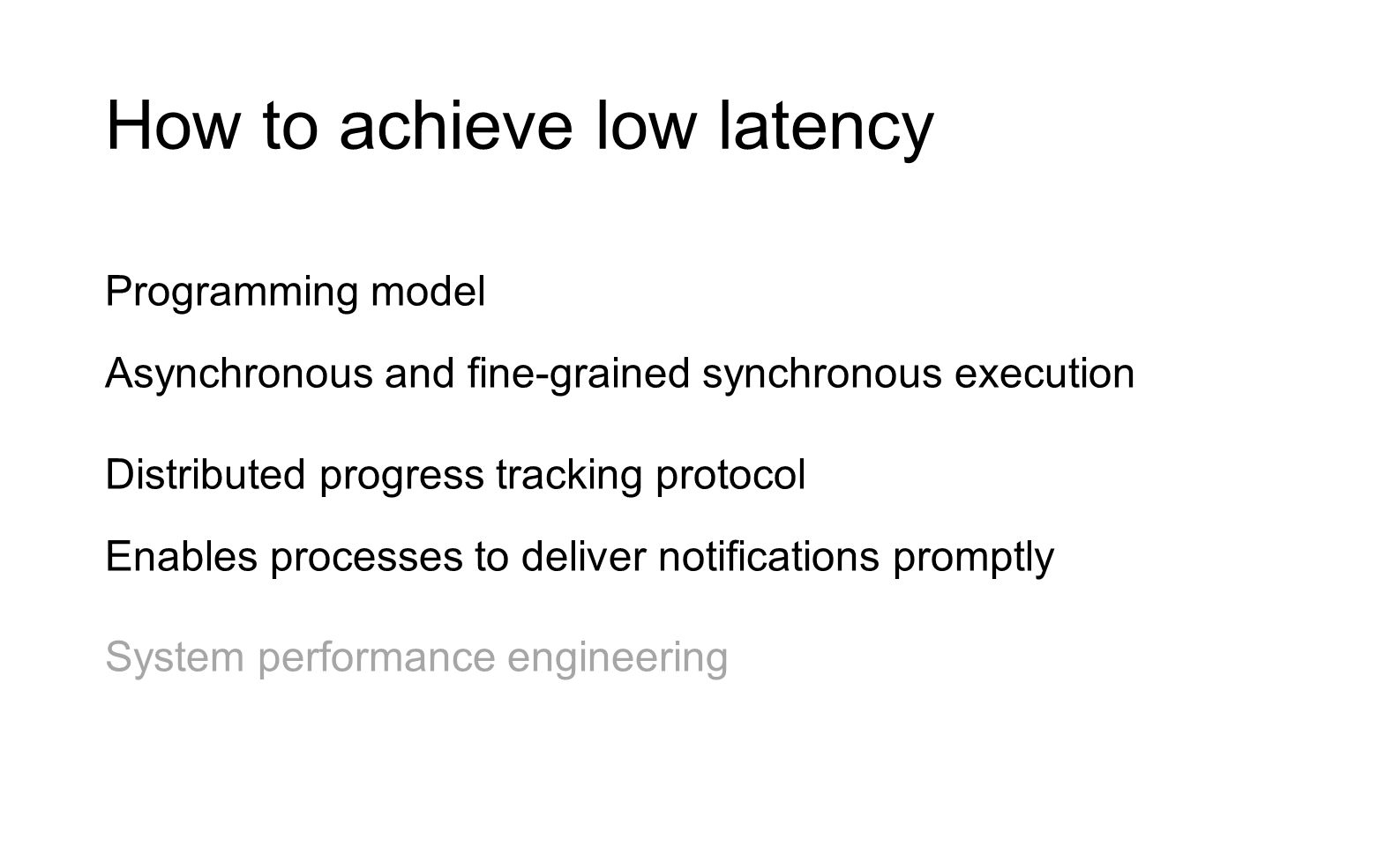 How to achieve low latency Programming model Asynchronous and fine-grained synchronous execution Distributed progress tracking protocol Enables proces