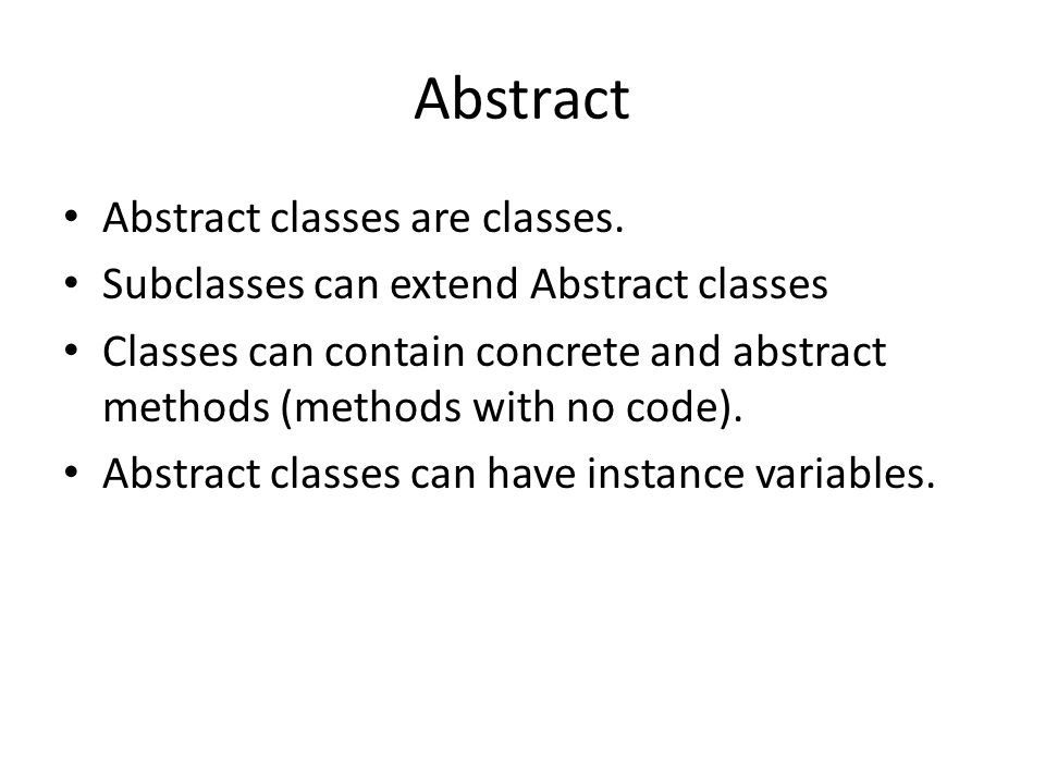 Abstract Abstract classes are classes.