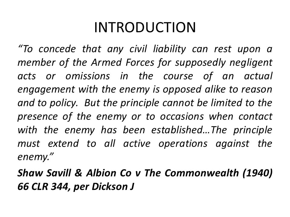INTRODUCTION To concede that any civil liability can rest upon a member of the Armed Forces for supposedly negligent acts or omissions in the course of an actual engagement with the enemy is opposed alike to reason and to policy.