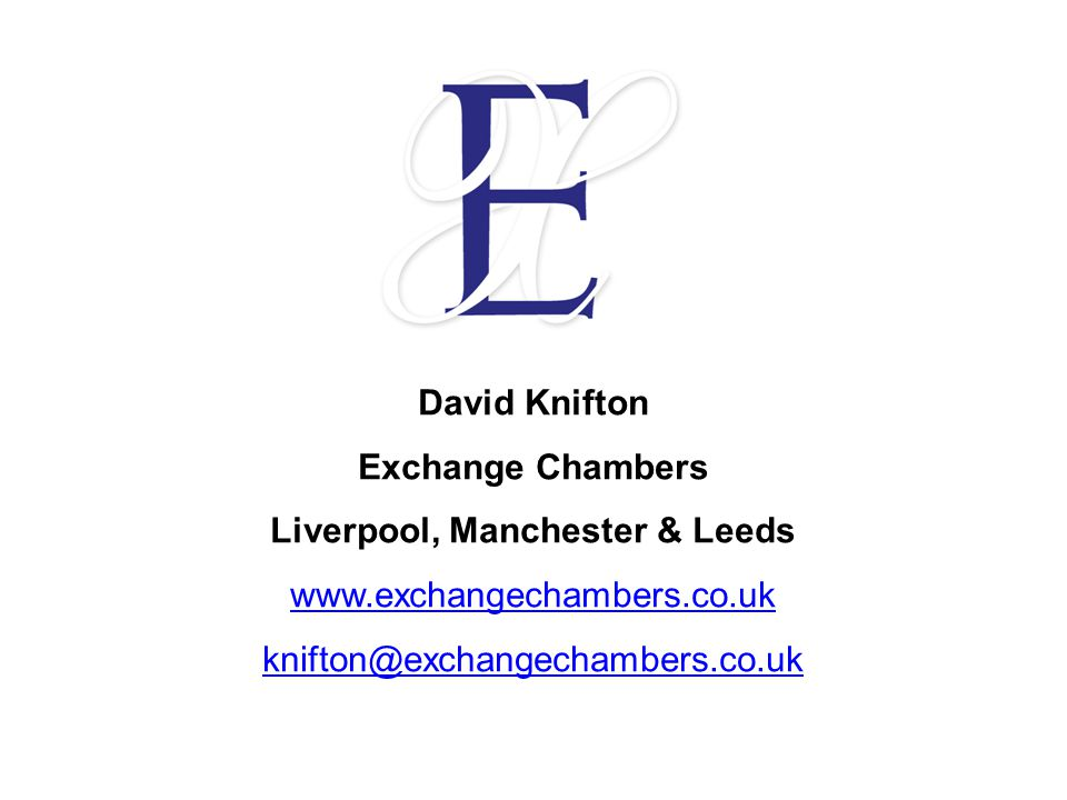 David Knifton Exchange Chambers Liverpool, Manchester & Leeds www.exchangechambers.co.uk knifton@exchangechambers.co.uk