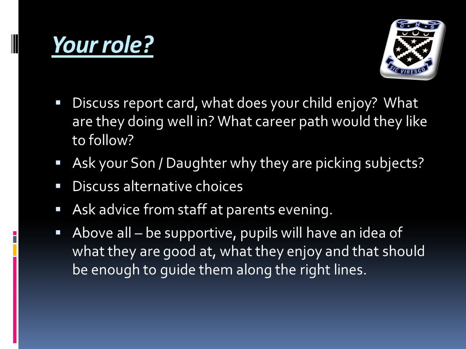 Your role.  Discuss report card, what does your child enjoy.