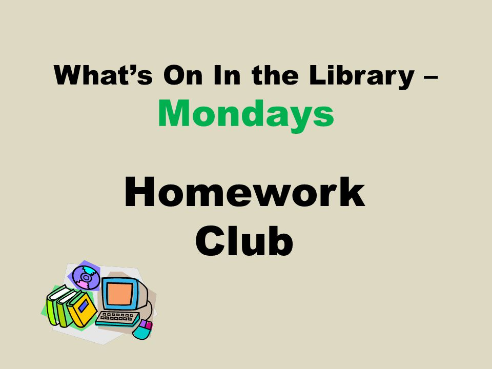 What's On In the Library – Mondays Homework Club