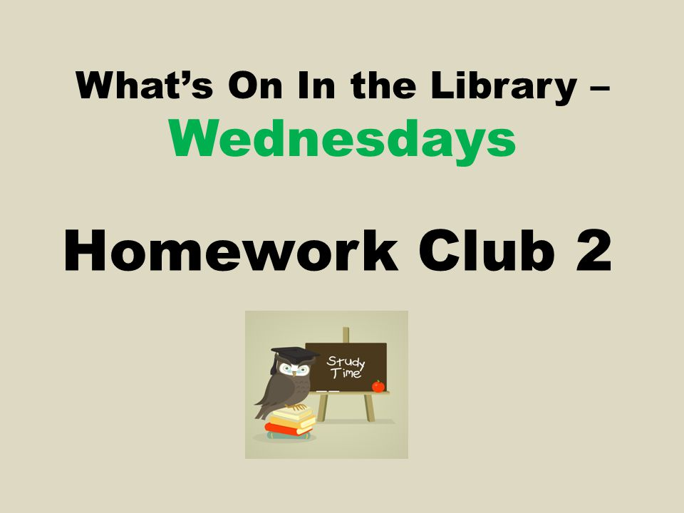 What's On In the Library – Wednesdays Homework Club 2