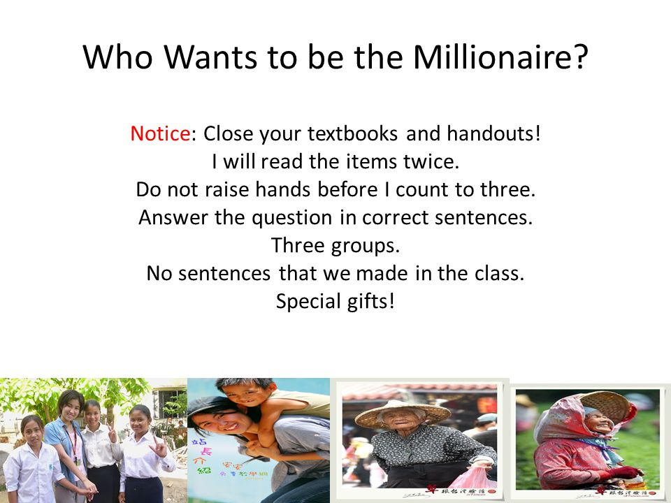 Who Wants to be the Millionaire. Notice: Close your textbooks and handouts.