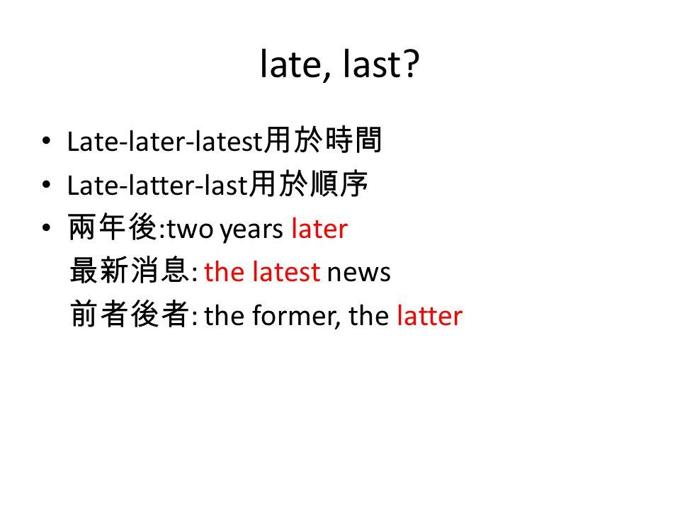 late, last.