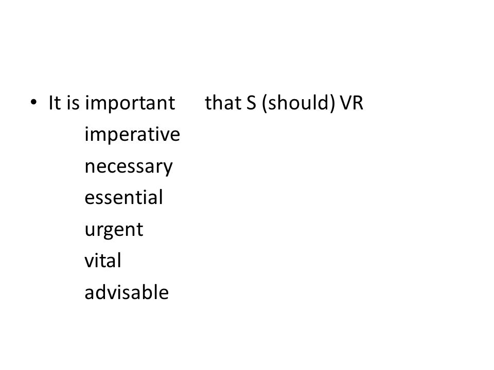 It is important that S (should) VR imperative necessary essential urgent vital advisable