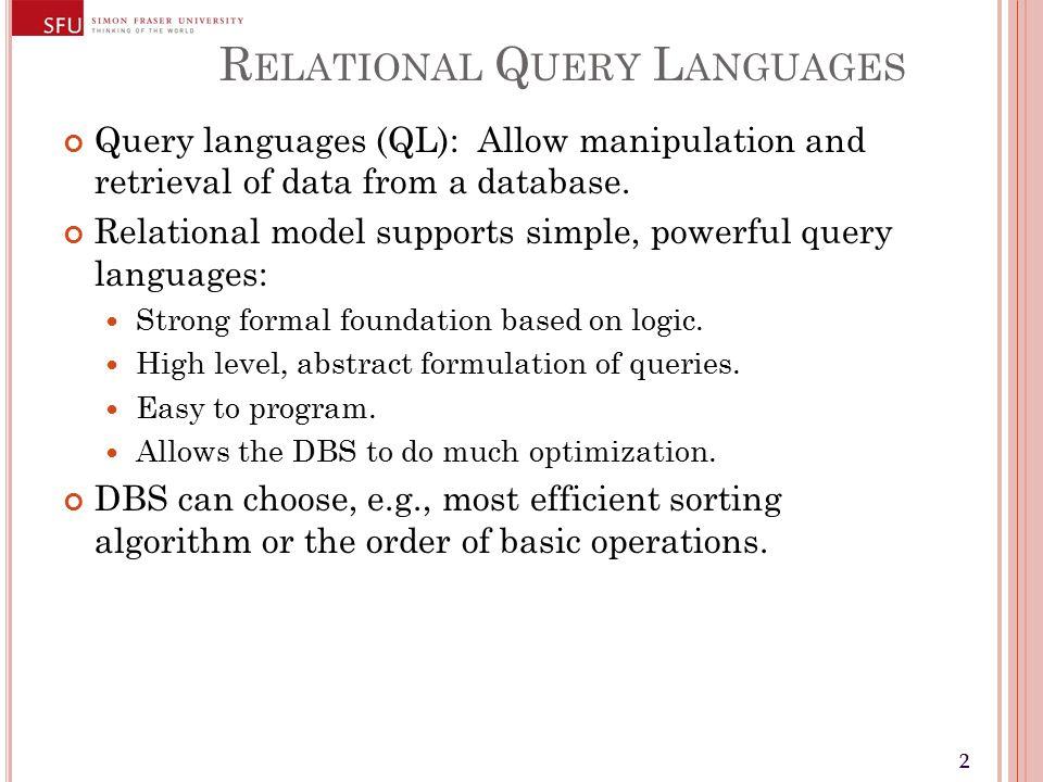 33 R ELATIONAL Q UERY L ANGUAGES Query Languages != programming languages.