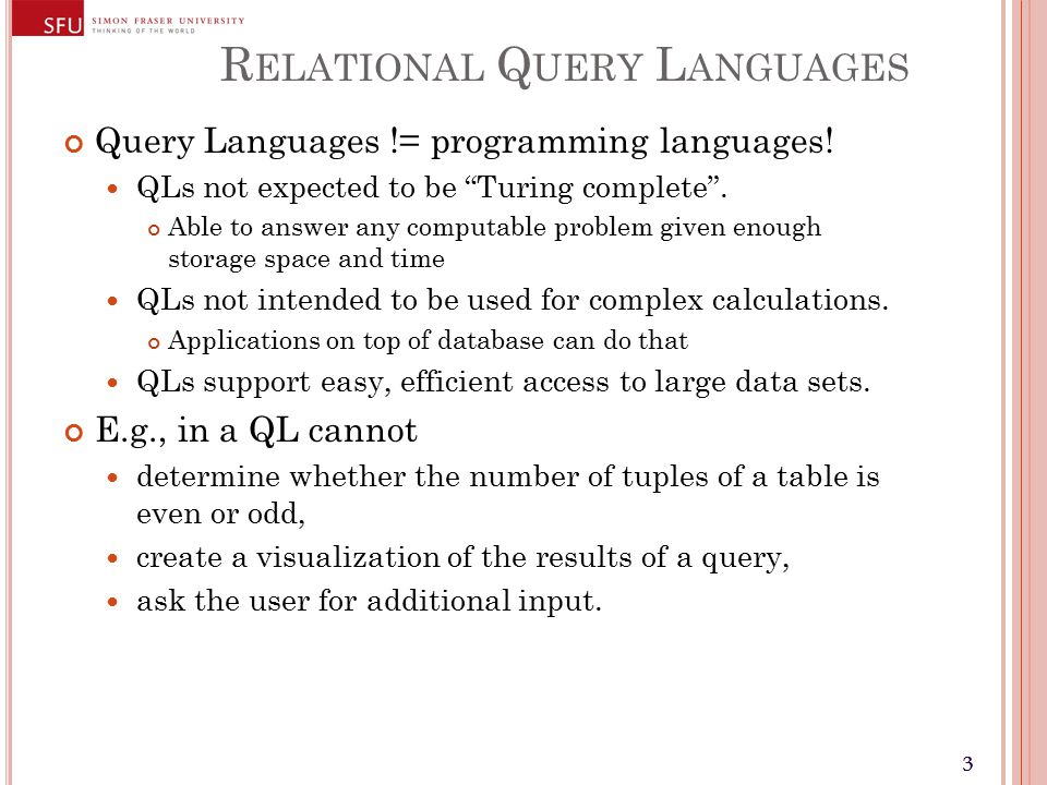 33 R ELATIONAL Q UERY L ANGUAGES Query Languages != programming languages.