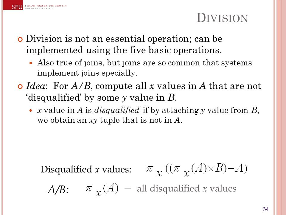 34 D IVISION Division is not an essential operation; can be implemented using the five basic operations.