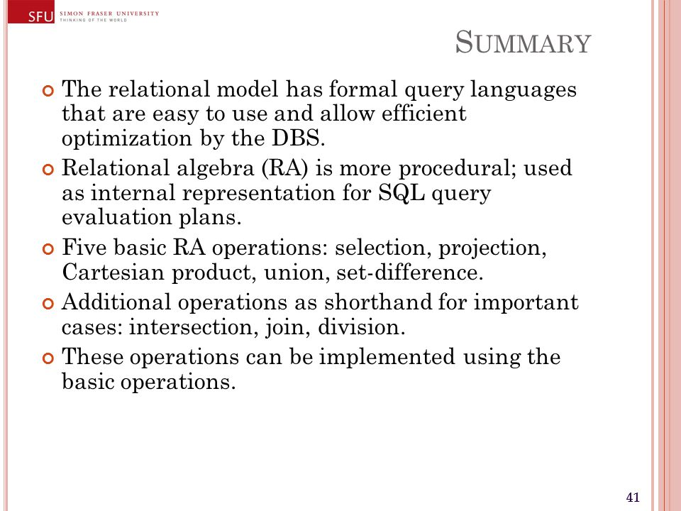41 S UMMARY The relational model has formal query languages that are easy to use and allow efficient optimization by the DBS.