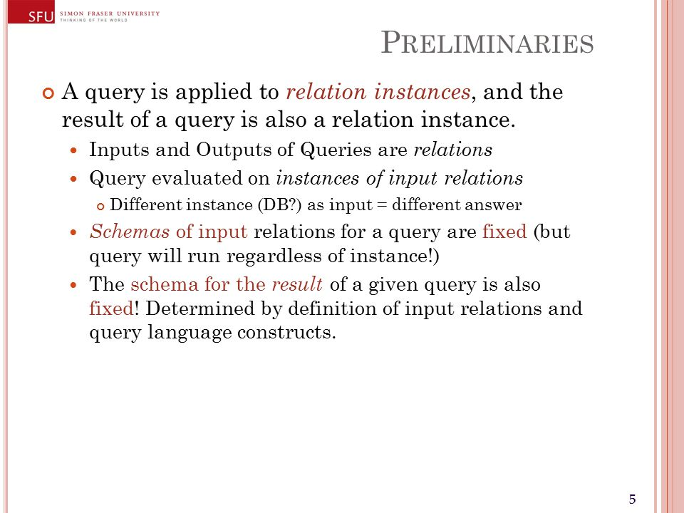 55 P RELIMINARIES A query is applied to relation instances, and the result of a query is also a relation instance.