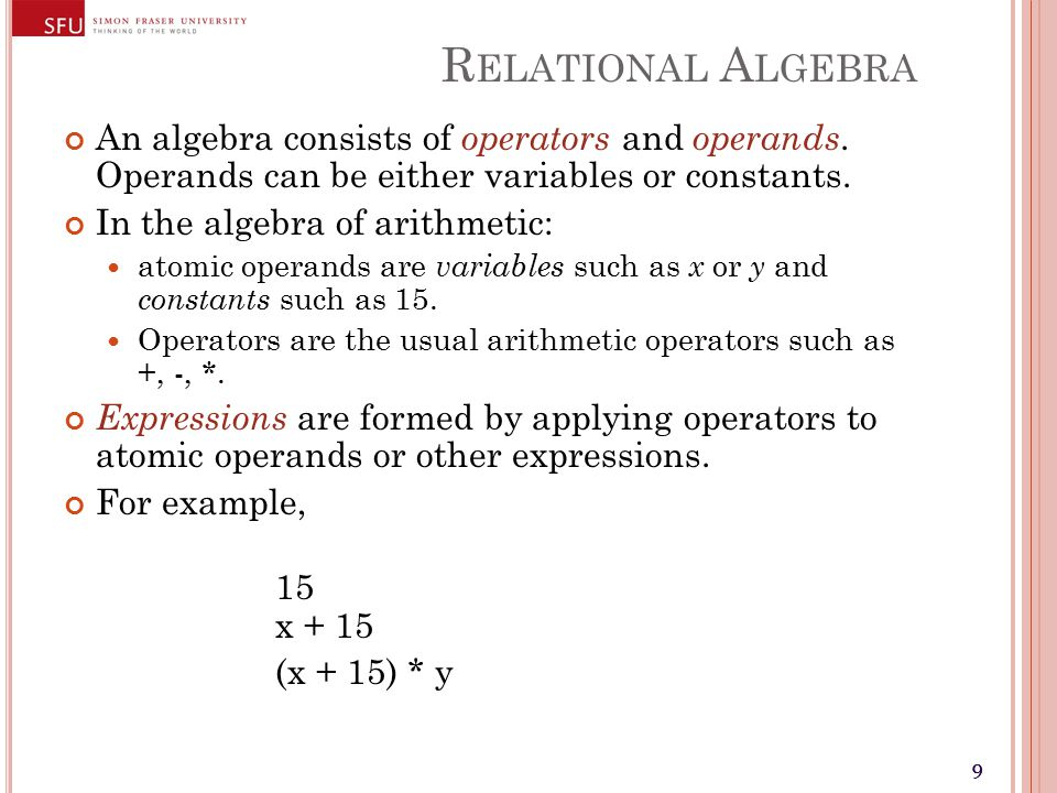 10 R ELATIONAL A LGEBRA Algebraic expressions can be re-ordered according to commutativity or associativity laws without changing their resulting value.
