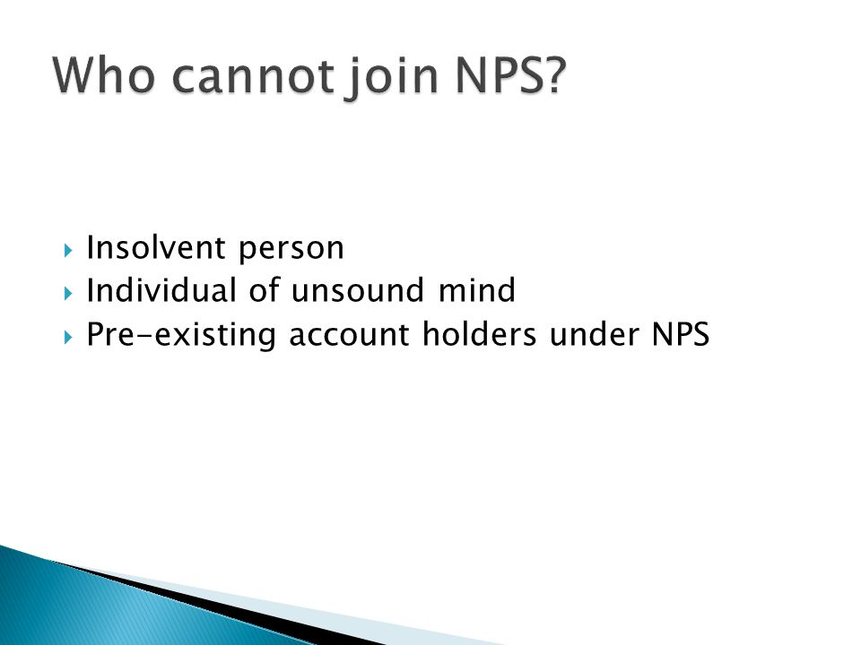  Insolvent person  Individual of unsound mind  Pre-existing account holders under NPS
