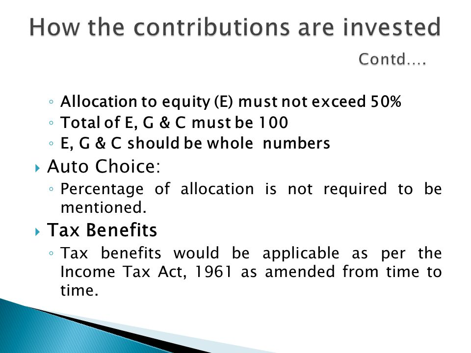 ◦ Allocation to equity (E) must not exceed 50% ◦ Total of E, G & C must be 100 ◦ E, G & C should be whole numbers  Auto Choice: ◦ Percentage of alloc