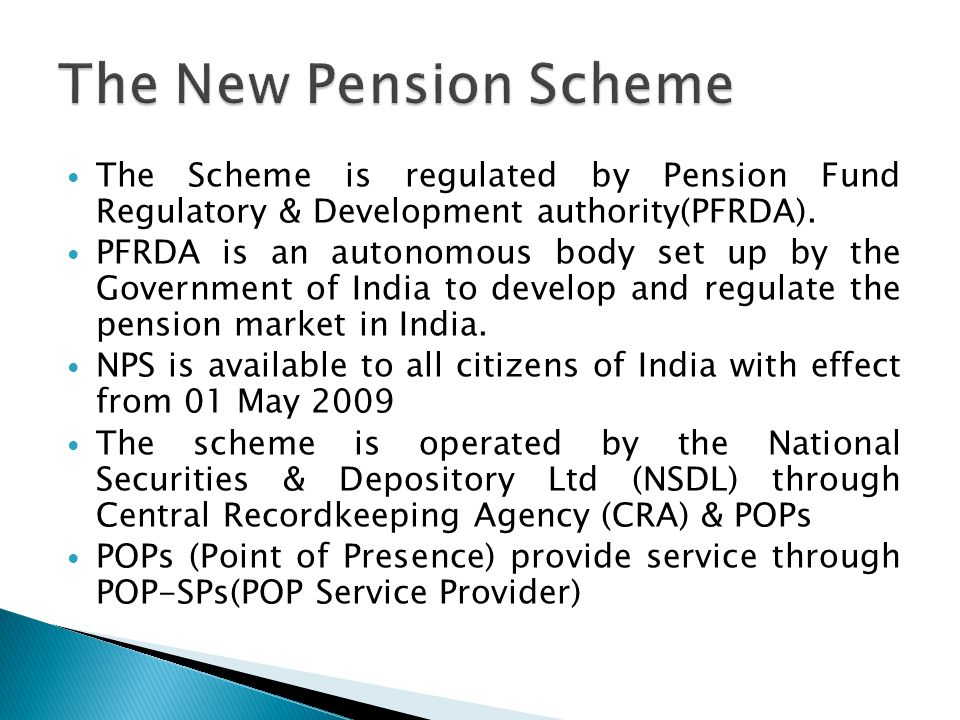 The Scheme is regulated by Pension Fund Regulatory & Development authority(PFRDA). PFRDA is an autonomous body set up by the Government of India to de