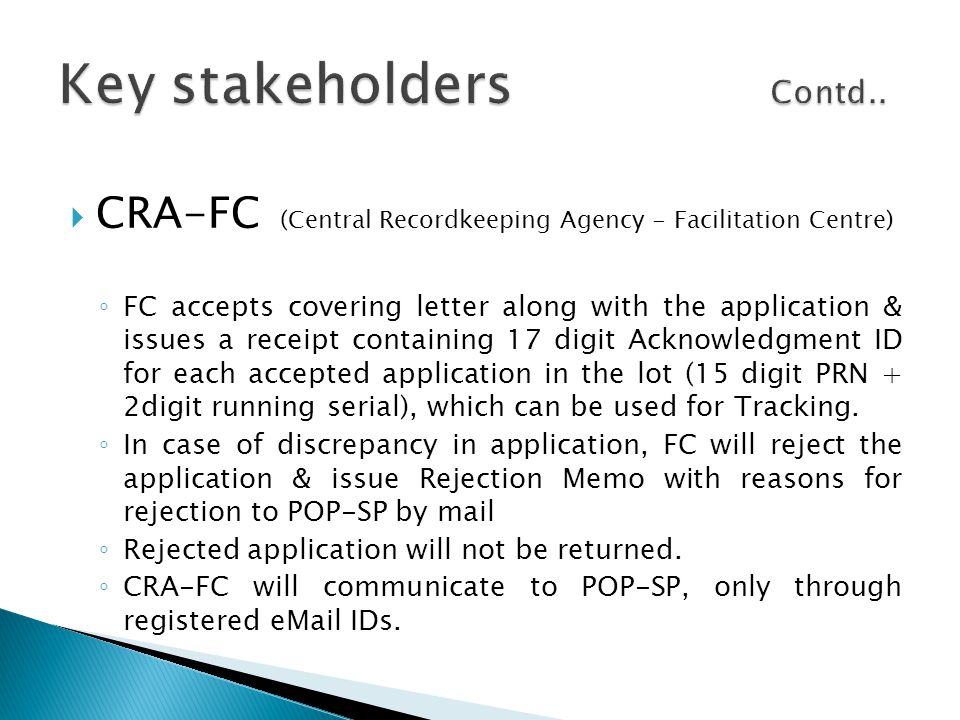  CRA-FC (Central Recordkeeping Agency - Facilitation Centre) ◦ FC accepts covering letter along with the application & issues a receipt containing 17