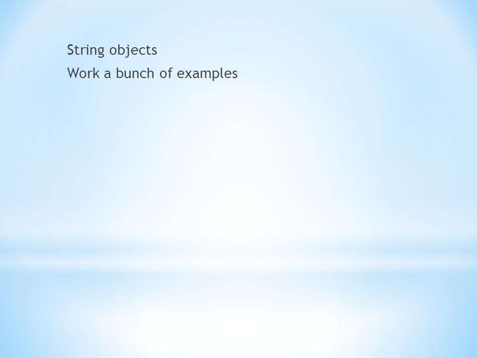 String objects Work a bunch of examples