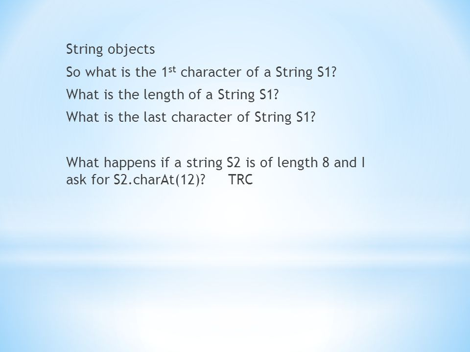 String objects So what is the 1 st character of a String S1.