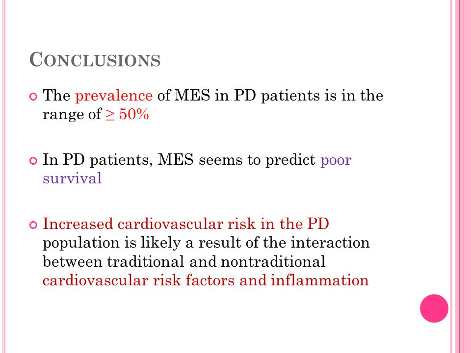 C ONCLUSIONS The prevalence of MES in PD patients is in the range of ≥ 50% In PD patients, MES seems to predict poor survival Increased cardiovascular risk in the PD population is likely a result of the interaction between traditional and nontraditional cardiovascular risk factors and inflammation
