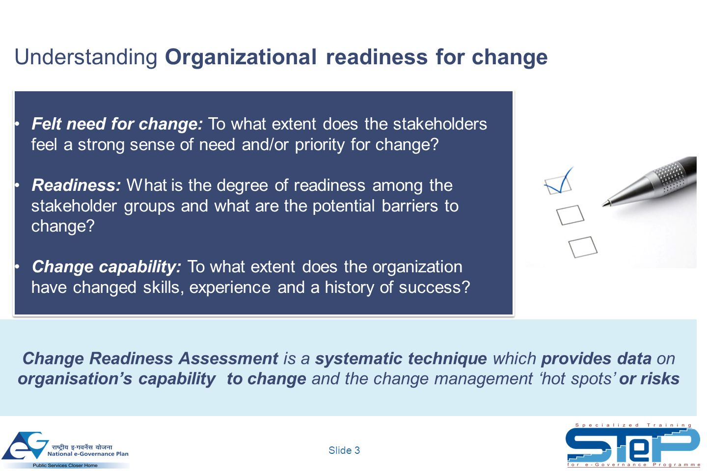 Slide 3 Felt need for change: To what extent does the stakeholders feel a strong sense of need and/or priority for change? Readiness: What is the degr