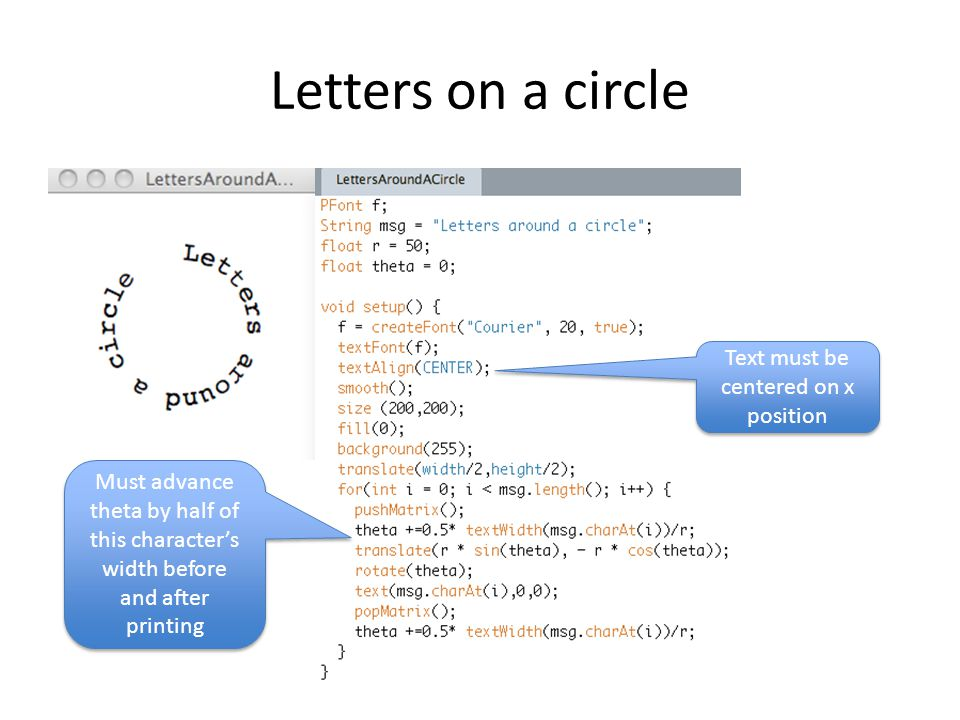 Letters on a circle Text must be centered on x position Must advance theta by half of this character's width before and after printing