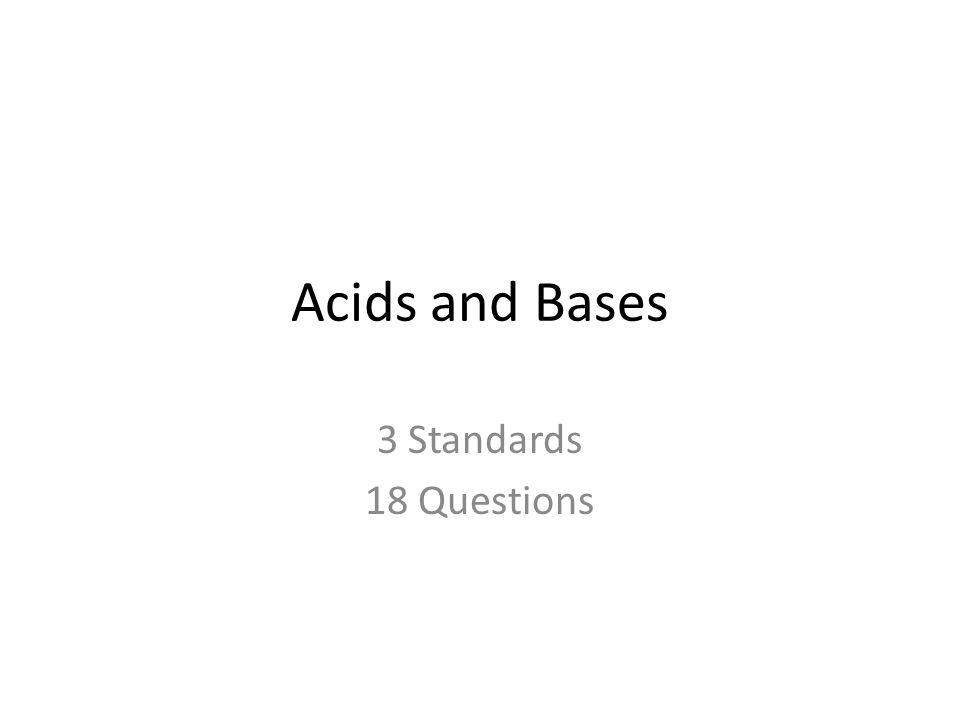 Acids and Bases 3 Standards 18 Questions