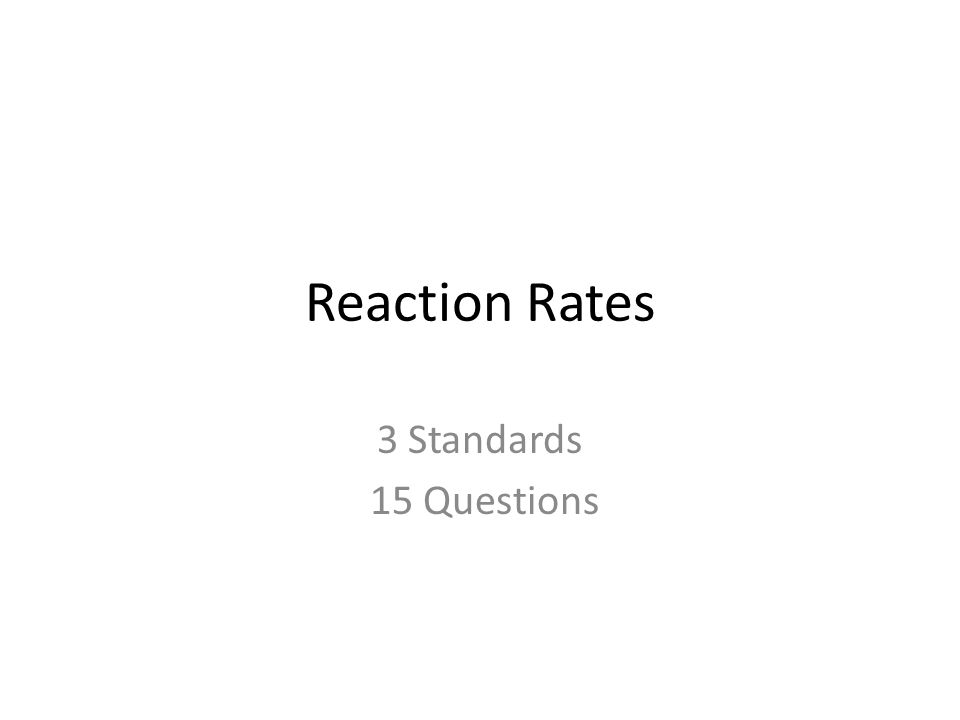 Reaction Rates 3 Standards 15 Questions