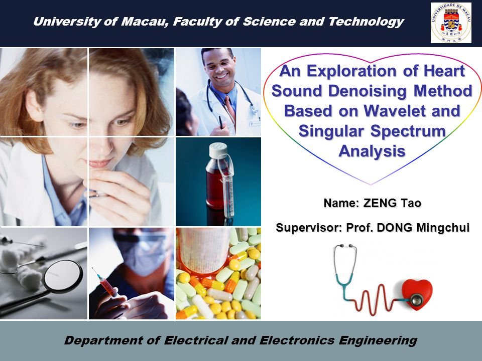 An Exploration of Heart Sound Denoising Method Based on Wavelet and Singular Spectrum Analysis Name: ZENG Tao Supervisor: Prof.