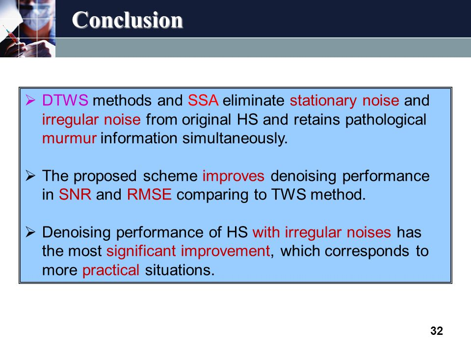 Conclusion 32  DTWS methods and SSA eliminate stationary noise and irregular noise from original HS and retains pathological murmur information simultaneously.