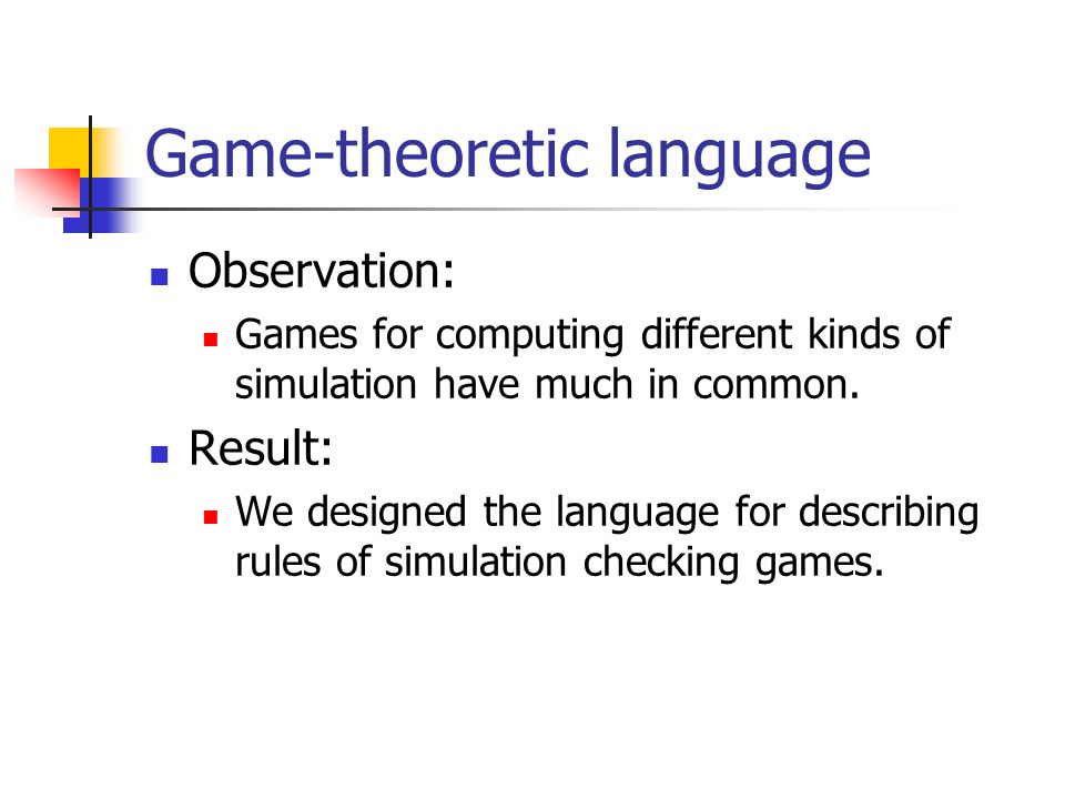 Game-theoretic language Observation: Games for computing different kinds of simulation have much in common.