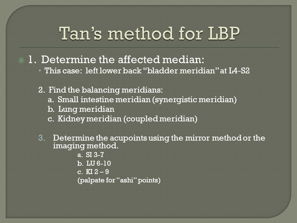 """ 1. Determine the affected median:  This case: left lower back """"bladder meridian"""" at L4-S2 2. Find the balancing meridians: a. Small intestine merid"""