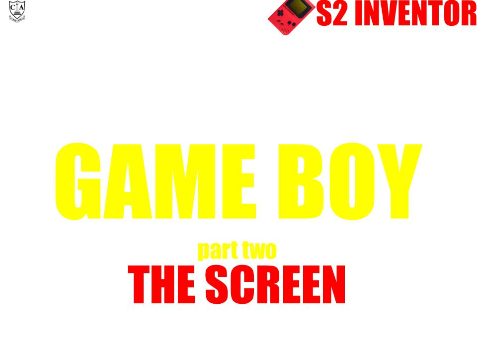 S2 INVENTOR GAME BOY part two THE SCREEN