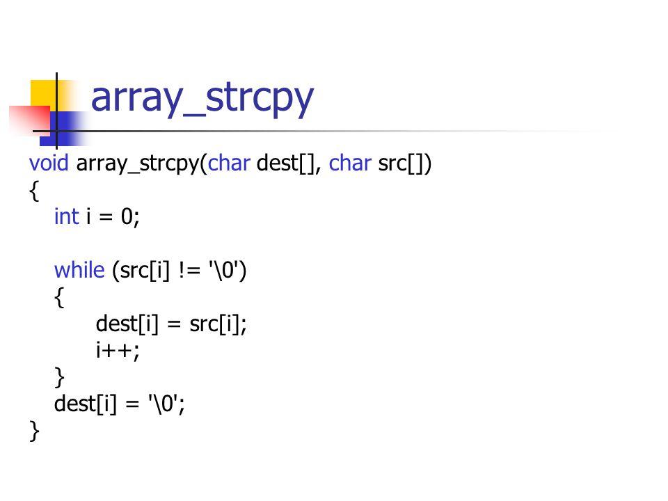 array_strcpy void array_strcpy(char dest[], char src[]) { int i = 0; while (src[i] != \0 ) { dest[i] = src[i]; i++; } dest[i] = \0 ; }