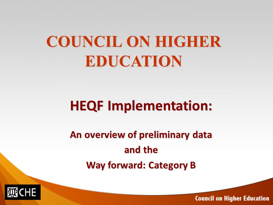 COUNCIL ON HIGHER EDUCATION HEQF Implementation: An overview of preliminary data and the Way forward: Category B