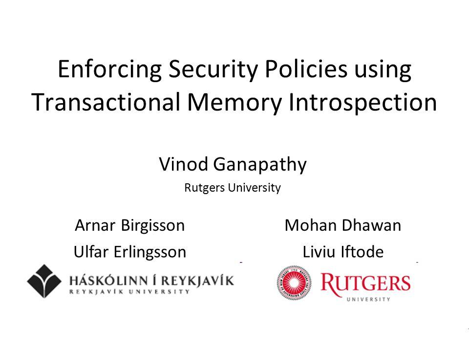 Vinod Ganapathy Performance overheads of TMI 10x -15.8% Transactional Memory Introspection
