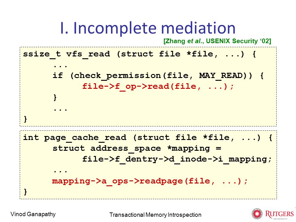 Vinod Ganapathy I. Incomplete mediation ssize_t vfs_read (struct file *file,...) {...