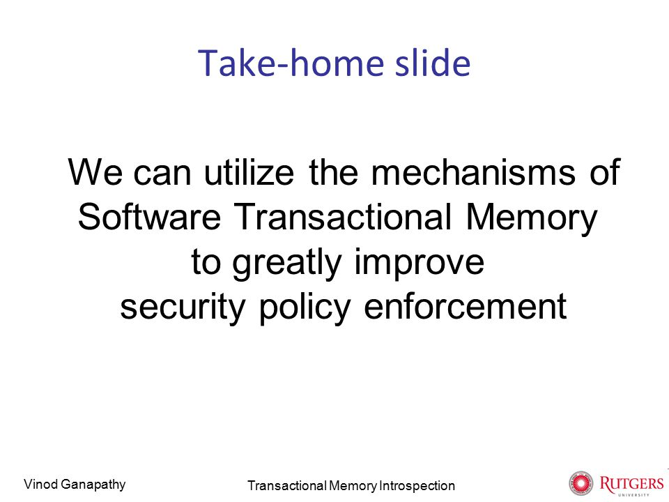 Vinod Ganapathy Outline Enforcing authorization policies Problems with existing techniques Transactional Memory Introspection Implementation and experiments Transactional Memory Introspection