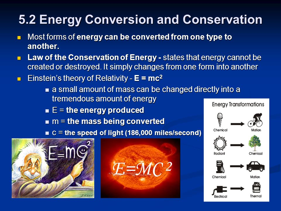 5.2 Energy Conversion and Conservation Most forms of energy can be converted from one type to another. Most forms of energy can be converted from one
